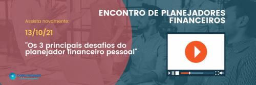 Encontro de planejadores: Os três principais desafios do planejador financeiro pessoal